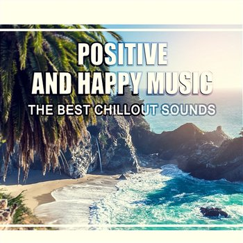 Positive and Happy Music: The Best Chillout Sounds, Relaxing Time, Cool,  Sunny Island, Instrumental Beats, Reduce Stress, Positive Thinking and