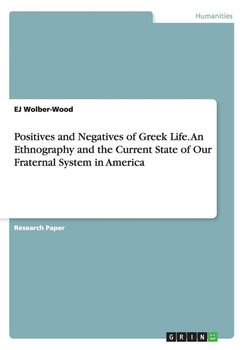 Positives and Negatives of Greek Life. An Ethnography and the Current State of Our Fraternal System in America-Wolber-Wood Ej