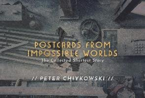 Postcards from Impossible Worlds: The Collected Shortest Story-Chiykowski Peter, Shearman Robert, Marshall Helen