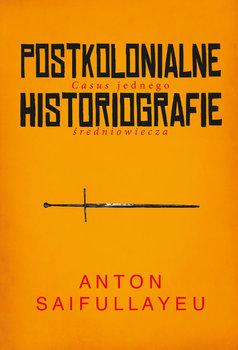 Postkolonialne historiografie. Casus jednego średniowiecza-Saifullayeu Anton