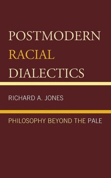 Postmodern Racial Dialectics - Jones Richard A.
