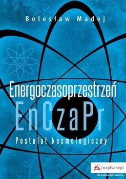 Postulat kosmologiczny. Energoczasoprzestrzeń-Madej Bolesław
