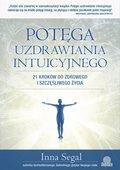 Potęga uzdrawiania intuicyjnego. 21 kroków do ...