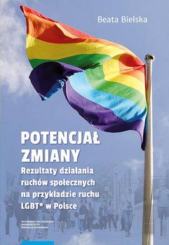 Potencjał zmiany. Rezultaty działania ruchów społecznych na przykładzie ruchu LGBT* w Polsce-Bielska Beata