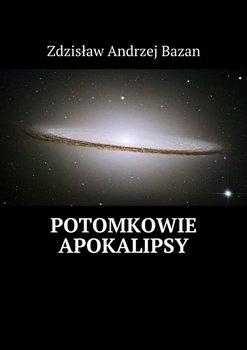 Potomkowie Apokalipsy-Bazan Zdzisław