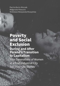 Poverty and Social Exclusion During and After Poland's Transition to Capitalism Four Generations of Women in a Post-Industrial City Tell Their Life Stories                      (ebook)