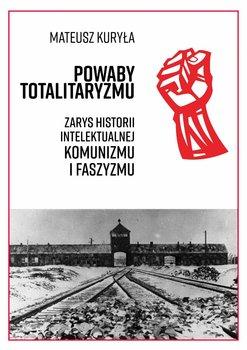 Powaby totalitaryzmu. Zarys historii intelektualnej komunizmu i faszyzmu-Kuryła Mateusz