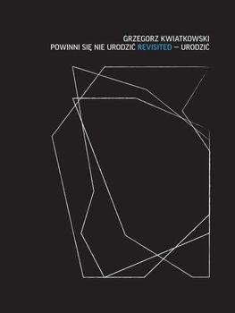 Powinni się nie urodzić revisited – Urodzić-Kwiatkowski Grzegorz