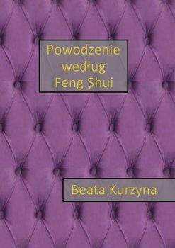 Powodzenie według FengShui-Kurzyna Beata