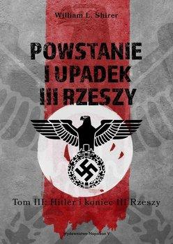 Powstanie i upadek III Rzeszy. Hitler i koniec III Rzeszy. Tom 3-Shirer William L.