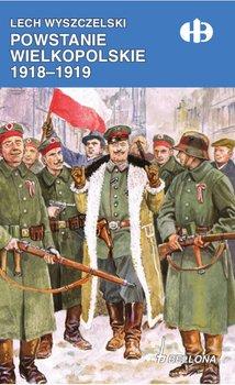 Powstanie Wielkopolskie 1918-1919-Wyszczelski Lech