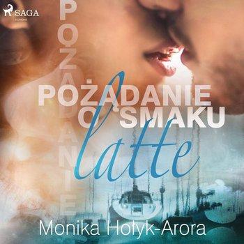 Pożądanie o smaku latte-Hołyk-Arora Monika