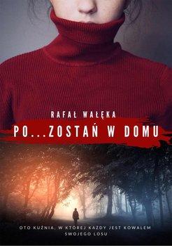 Pozostań w domu-Wałęka Rafał