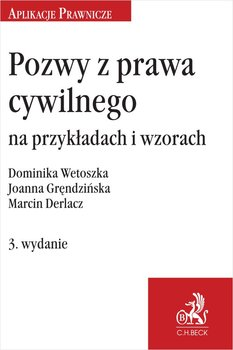 Pozwy z prawa cywilnego na przykładach i wzorach-Wetoszka Dominika, Gręndzińska Joanna, Derlacz Marcin