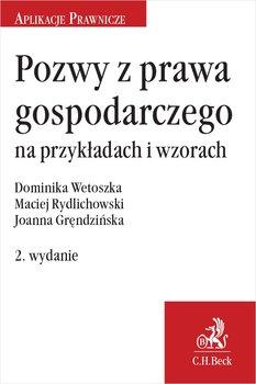 Pozwy z prawa gospodarczego na przykładach i wzorach-Gręndzińska Joanna, Rydlichowski Maciej, Wetoszka Dominika
