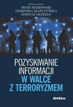 Pozyskiwanie informacji w walce z terroryzmem-Herbowski Piotr, Słapczyńska Dominika, Jagiełło Dariusz