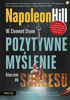 Pozytywne myślenie kluczem do sukcesu-Hill Napoleon, Stone W. Clement