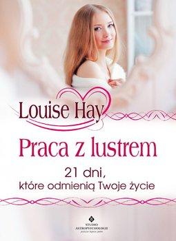 Praca z lustrem. 21 dni, które odmienią Twoje życie-Hay Louise L.