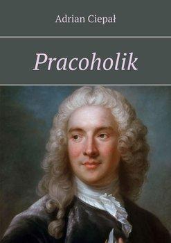 Pracoholik-Ciepał Adrian