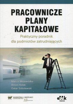 Pracownicze plany kapitałowe. Praktyczny poradnik dla podmiotów zatrudniających-Wojewódka Marcin, Kolek Antoni, Sobolewski Oskar