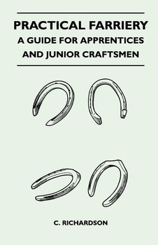Practical Farriery - A Guide for Apprentices and Junior Craftsmen-Richardson C.