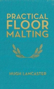 Practical Floor Malting-Lancaster Hugh