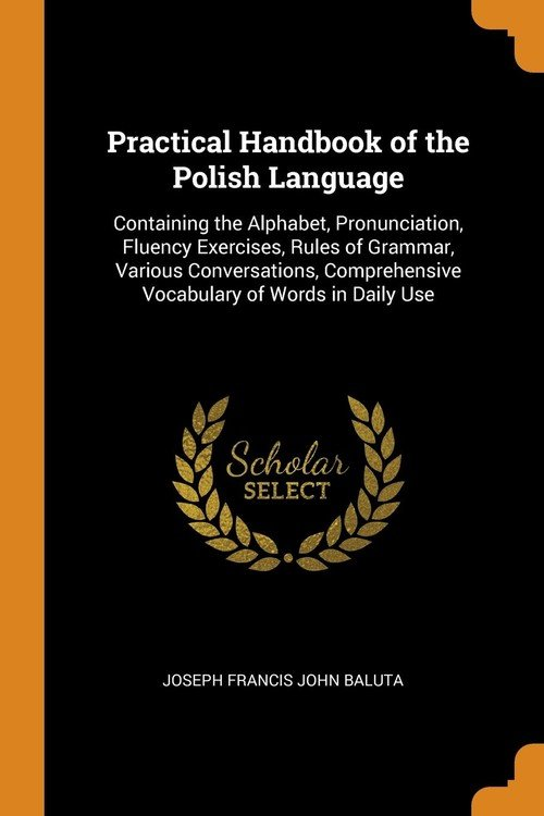 Practical Handbook of the Polish Language _ Containing the