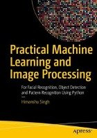 Practical Machine Learning and Image Processing: For Facial Recognition, Object Detection, and Pattern Recognition Using Python-Singh Himanshu