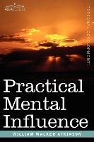 Practical Mental Influence - Atkinson William Walker