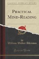 Practical Mind-Reading (Classic Reprint)-Atkinson William Walker
