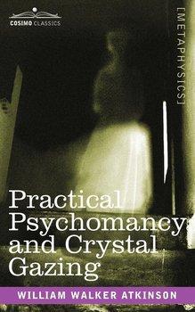 Practical Psychomancy and Crystal Gazing-Atkinson William Walker