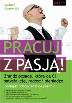 Pracuj z pasją! Znajdź posadę, która da Ci satysfakcję, radość i pieniądze-Gajewski Łukasz