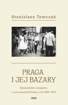 Praga i jej bazary. Opowiadania i anegdoty o warszawskiej Pradze z lat 1950–1970-Tomczak Stanislaus