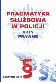 Pragmatyka służbowa w Policji. Akty prawne-Opracowanie zbiorowe