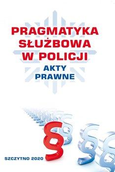 Pragmatyka służbowa w policji akty prawne-Opracowanie zbiorowe