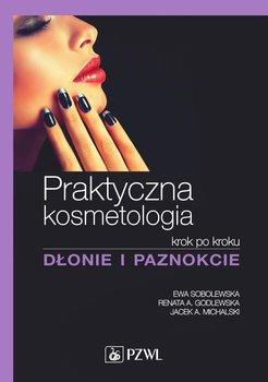 Praktyczna kosmetologia krok po kroku. Dłonie i paznokcie-Sobolewska Ewa, Godlewska Renata, Michalski Jacek
