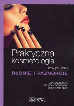 Praktyczna kosmetologia krok po kroku. Dłonie i paznokcie-Sobolewska Ewa, Godlewska Renata A., Michalski Jacek A.