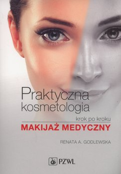 Praktyczna kosmetologia krok po kroku. Makijaż medyczny-Godlewska Renata A.