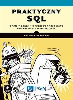 Praktyczny SQL. Opowiadanie historii poprzez dane. Przewodnik dla początkujących-DeBarros Anthony