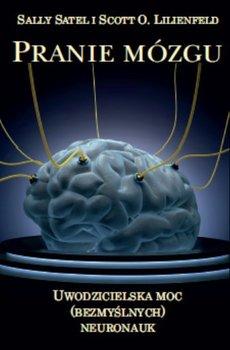 Pranie mózgu. Uwodzicielska moc bezmyślnych neuronauk-Satel Sally, Lilienfeld Scott O.