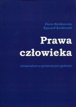 Prawa człowieka. Uniwersalizm a partykularyzm godności-Bieńkowska Daria, Kozłowski Ryszard