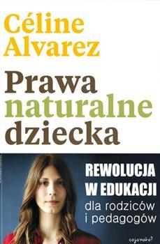 Prawa naturalne dziecka. Rewolucja w edukacji dla rodziców i pedagogów-Alvarez Celine