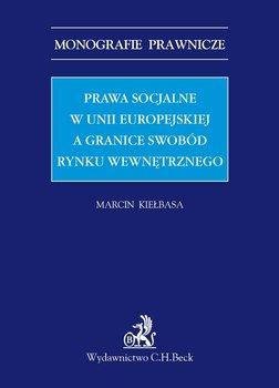 Prawa socjalne w Unii Europejskiej a granice swobód rynku wewnętrznego-Kiełbasa Marcin