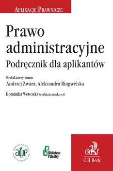 Prawo administracyjne. Podręcznik dla aplikantów-Wetoszka Dominika, Ringwelska Aleksandra, Zwara Andrzej