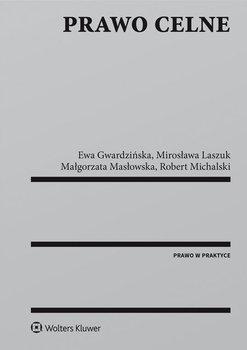 Prawo celne-Masłowska Małgorzata, Michalski Robert, Laszuk Mirosława, Gwardzińska Ewa
