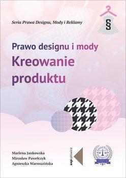Prawo designu i mody. Kreowanie produktu. Tom 3-Jankowska Marlena, Pawełczyk Mirosław, Warmuzińska Agnieszka