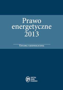 Prawo energetyczne 2013. Ustawa ujednolicona-Wilk Jarosław