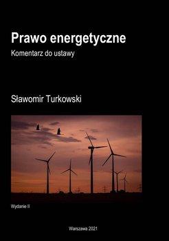 Prawo energetyczne. Komentarz do ustawy-Turkowski Sławomir