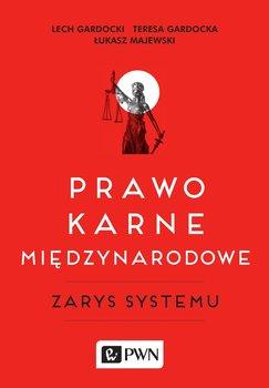 Prawo karne międzynarodowe. Zarys systemu-Gardocki Lech, Gardocka Teresa, Majewski Łukasz