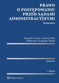 Prawo o postępowaniu przed sądami administracyjnymi. Komentarz-Niezgódka-Medek Małgorzata, Dauter Bogusław, Kabat Andrzej
